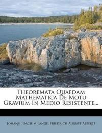 Theoremata Quaedam Mathematica De Motu Gravium In Medio Resistente...