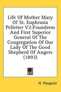 Life Of Mother Mary Of St. Euphrasia Pelletier