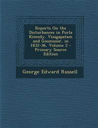 Reports On the Disturbances in Purla Kimedy, Vizagapatam and Goomsoor, in 1832-36, Volume 2 - Primary Source Edition