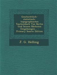 Geschichtlich-statistisch-topographisches Taschenbuch Von Berlin Und Seinen Nächsten Umgebungen... - Primary Source Edition