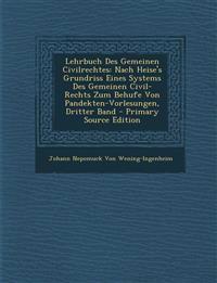 Lehrbuch Des Gemeinen Civilrechtes: Nach Heise's Grundriss Eines Systems Des Gemeinen Civil-Rechts Zum Behufe Von Pandekten-Vorlesungen, Dritter Band