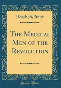 The Medical Men of the Revolution (Classic Reprint)