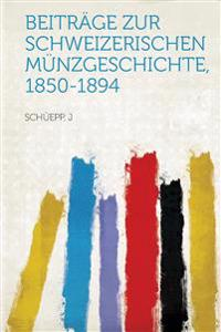 Beitrage Zur Schweizerischen Munzgeschichte, 1850-1894