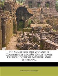 De Annalibus Qui Vocantur Colonienses Maximi Quaestiones Criticae: Scripsit Maximilianus Lehmann...