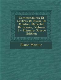 Commentaires Et Lettres de Blaise de Monluc: Marechal de France, Volume 1