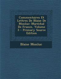 Commentaires Et Lettres De Blaise De Monluc: Maréchal De France, Volume 3