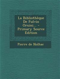 La Bibliothèque De Fulvio Orsini... - Primary Source Edition