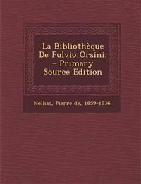 La Bibliothèque De Fulvio Orsini; - Primary Source Edition