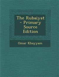 The Rubaiyat - Primary Source Edition