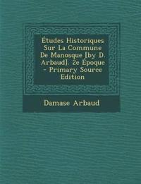 Études Historiques Sur La Commune De Manosque [by D. Arbaud]. 2e Époque