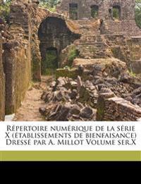 Répertoire numérique de la série X (établissements de bienfaisance) Dressé par A. Millot Volume ser.X