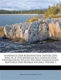 Handbuch Der Kursorischen Lektüre Der Bibel N. B. Für Anfänger Auf Schulen Und Universitäten: Welche Die Zwey Evangelisten, Matthäus Und Markus Enth