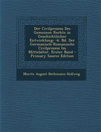 Der Civilprozess Des Gemeinen Rechts in Geschichtlicher Entwicklung: -6. Bd. Der Germanisch-Romanische Civilprozess Im Mittelalter, Erster Band