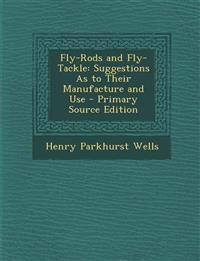Fly-Rods and Fly-Tackle: Suggestions as to Their Manufacture and Use - Primary Source Edition