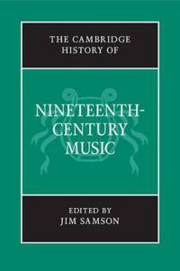 The Cambridge History of Nineteenth-Century Music