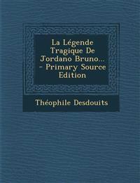 La Légende Tragique De Jordano Bruno... - Primary Source Edition