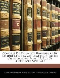 Congrès De L'alliance Universelle De L'ordre Et De La Civilisation: Siége De L'association : Paris, 19, Rue De Penthièvre, Volume 1