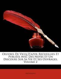 Oeuvres De Vicq-D'azyr: Recueillies Et Publiées Avec Des Notes Et Un Discours Sur Sa Vie Et Ses Ouvrages, Volume 2