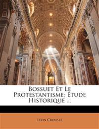 Bossuet Et Le Protestantisme: Étude Historique ...