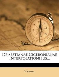 De Sestianae Ciceronianae Interpolationibus...