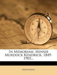 In Memoriam, Minnie Murdock Kendrick, 1849-1903...