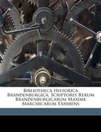 Bibliotheca Historica Brandenburgica, Scriptores Rerum Brandenburgicarum Maxime Marchicarum Exhibens