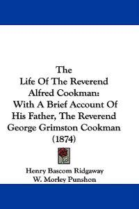 The Life Of The Reverend Alfred Cookman: With A Brief Account Of His Father, The Reverend George Grimston Cookman (1874)