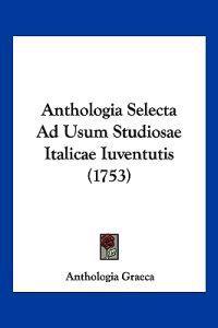 Anthologia Selecta Ad Usum Studiosae Italicae Iuventutis