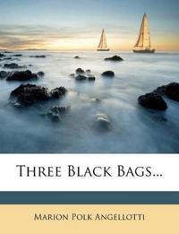 Three Black Bags...