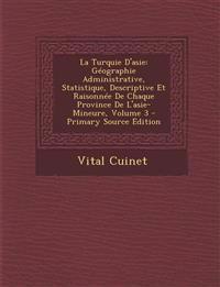 La Turquie D'Asie: Geographie Administrative, Statistique, Descriptive Et Raisonnee de Chaque Province de L'Asie-Mineure, Volume 3 - Prim