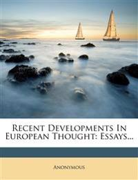 Recent Developments In European Thought: Essays...