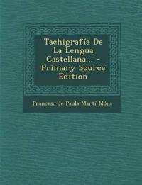 Tachigrafia de La Lengua Castellana... - Primary Source Edition