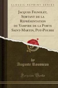 Jacques Fignolet, Sortant de la Représentation du Vampire de la Porte Saint-Martin, Pot-Pourri (Classic Reprint)