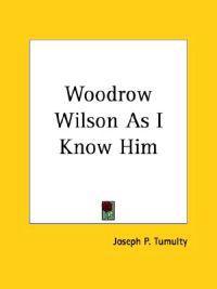 Woodrow Wilson As I Know Him