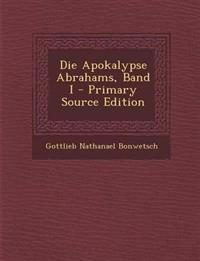 Die Apokalypse Abrahams, Band I - Primary Source Edition