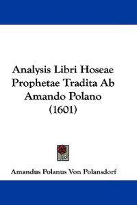 Analysis Libri Hoseae Prophetae Tradita Ab Amando Polano