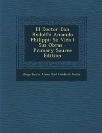 El Doctor Don Rodolfo Amando Philippi: Su Vida I Sus Obras
