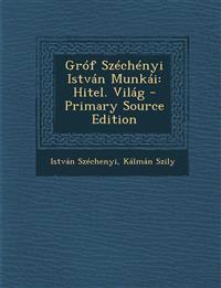 Grof Szechenyi Istvan Munkai: Hitel. Vilag - Primary Source Edition