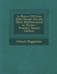 Le Nuove Officine Delle Strade Ferrate (Rete Mediterranea) in Torino - Primary Source Edition