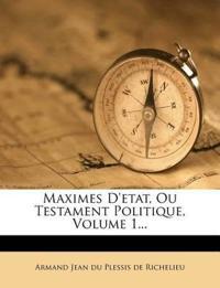 Maximes D'Etat, Ou Testament Politique, Volume 1...