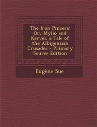 The Iron Pincers: Or, Mylio and Karvel, a Tale of the Albigensian Crusades