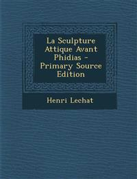 La Sculpture Attique Avant Phidias - Primary Source Edition