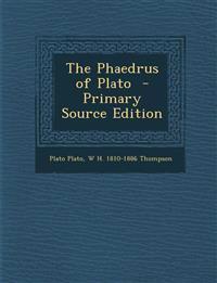 The Phaedrus of Plato  - Primary Source Edition