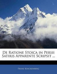 De Ratione Stoica in Persii Satiris Apparente Scripsit ...