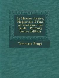 La Marsica Antica, Medioevale E Fino All'abolizione Dei Feudi - Primary Source Edition