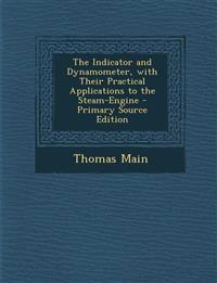 The Indicator and Dynamometer, with Their Practical Applications to the Steam-Engine - Primary Source Edition