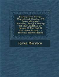 Shakespeare's Europe: Unpublished Chapters Of Fynes Moryson's Itinerary, Being A Survey Of The Condition Of Europe At The End Of The 16th Century...