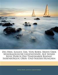 Des Hrn. Ignatz, Edl. Von Born, Briefe Über Mineralogische Gegenstände, Auf Seiner Reise Durch Das Temeswarer Bannat, Siebenbürgen, Ober- Und Nieder-H