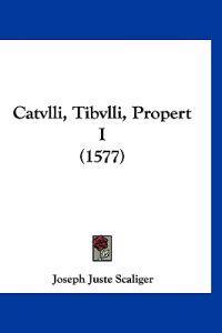 Catvlli, Tibvlli, Propert I
