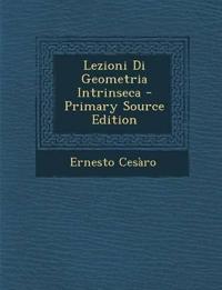 Lezioni Di Geometria Intrinseca - Primary Source Edition